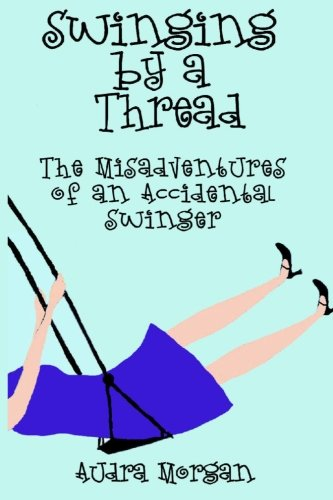 9781482345629: Swinging by a Thread: The Misadventures of an Accidental Swinger