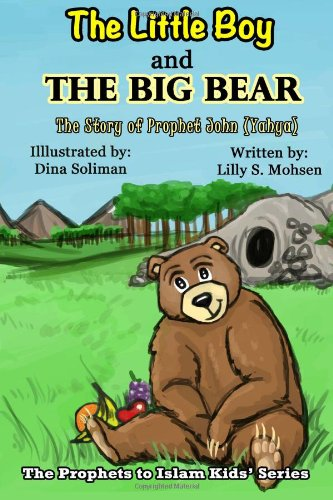 The Little Boy And The BIG Bear!: The Story Of Prophet John (Yahya) (The Prophets To Islam Kids&#...