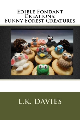 9781482347838: Edible Fondant Creations: Funny Forest Creatures (Volume 10)