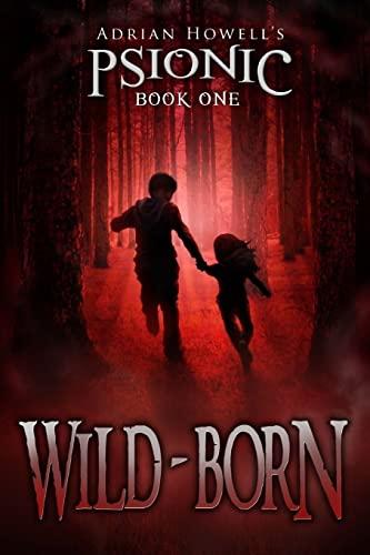 9781482349023: PSIONIC Book One: Wild-born (Adrian Howell's PSIONIC Pentalogy)