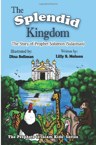 The Splendid Kingdom!: The Story Of Prophet Soloman (Sulaiman) (The Prophets To Islam Kids' ...