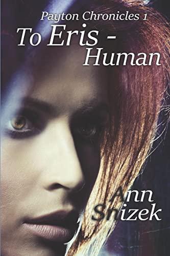To Eris - Human: Payton Chronicles Book 1: Ann Snizek