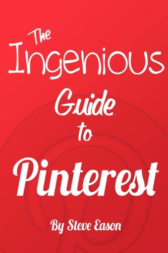 9781482353525: The Ingenious Guide To Pinterest - Full Color Edition: Learn How To Setup And Effectively Use Pinterest. (Ingenious Guides To Social Networks)