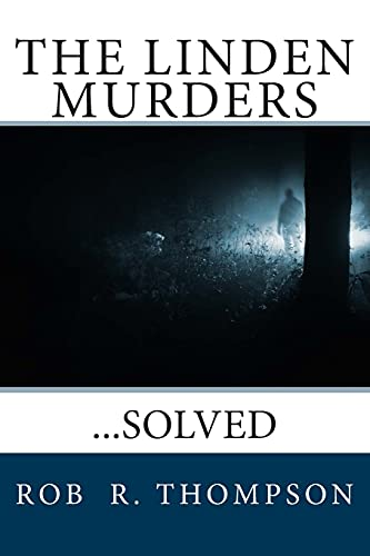 The Linden Murders: .Solved: Thompson, Rob R.