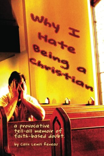 9781482354706: Why I Hate Being a Christian
