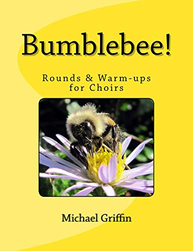 Bumblebee!: Rounds & Warm-ups for Choirs: Griffin, Michael
