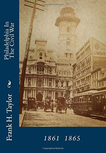 9781482355987: Philadelphia In The Civil War: 1961 1865