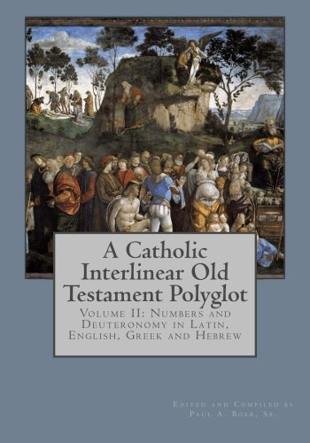 9781482356977: A Catholic Interlinear Old Testament Polyglot: Volume II: Numbers and Deuteronomy in Latin, English, Greek and Hebrew (Volume 2)