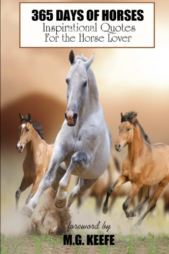 9781482357011: 365 Days of Horses: Inspirational Quotes for the Horse Lover (365 Days of Happiness) (Volume 6)