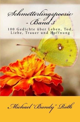9781482357561: Schmetterlingspoesie - Band 3: 100 Gedichte über Leben, Tod, Liebe, Trauer und Hoffnung (German Edition)
