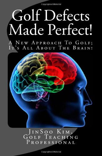 9781482358230: Golf Defects Made Perfect!: A New Approach To Golf; It's All About The Brain!
