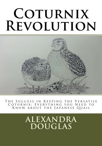 9781482360639: Coturnix Revolution: The Success in Keeping the Versatile Coturnix: Everything you Need to Know about the Japanese Quail