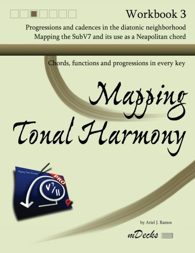 Mapping Tonal Harmony Workbook 3: Chords, functions and progressions in every key (Mapping Tonal ...