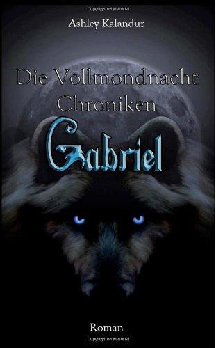 9781482363302: Die Vollmondnacht Chroniken - Gabriel (German Edition)