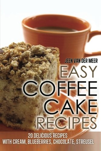 9781482364163: Easy Coffee Cake Recipes: 20 Delicious Recipes with Cream, Blueberries, Chocolate, Streusel