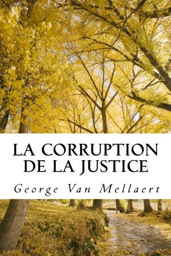 9781482364729: La Corruption de la Justice: Un avocat face au système. Mon histoire vraie. Comment ils ont détruit ma vie. Témoignage choc. Les dérives de la ... une décennie d'abus judiciaires racontés.