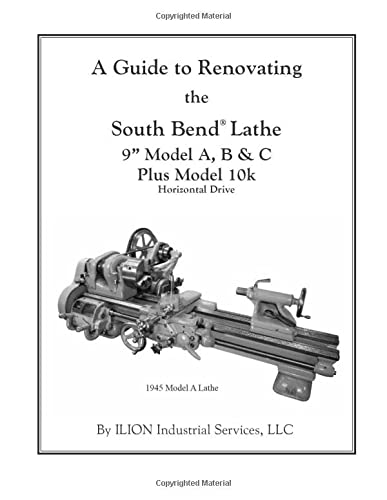 "9781482364880: A Guide to Renovating the South Bend Lathe 9"" Model A, B & C Plus Model 10k"
