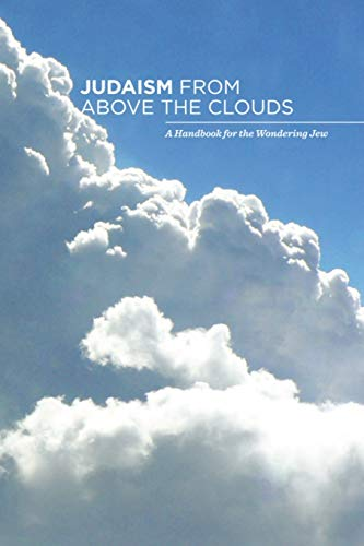 Judaism from Above the Clouds: A Handbook for the Wondering Jew: Leibel Estrin