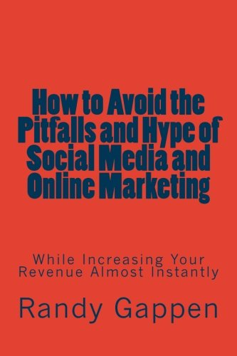 9781482365016: How to Avoid the Pitfalls and Hype of Social Media and Online Marketing: While Increasing Your Revenue Almost Instantly