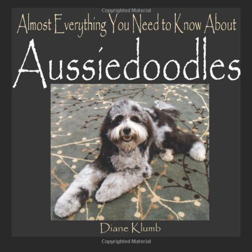 9781482365566: Almost Everything You Need to Know About Aussiedoodles