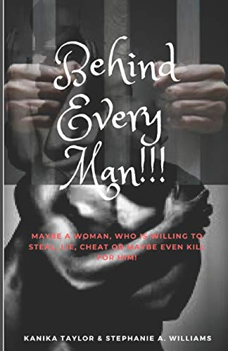 Behind Every Man!!!: Maybe a woman who: Stephanie A Williams/