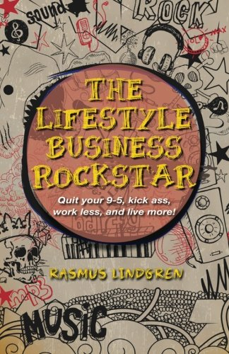 9781482366044: The Lifestyle Business Rockstar!: Quit your 9 -5, kick ass, work less, and live more!
