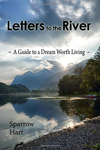 9781482370355: Letters to the River: A Guide to a Dream Worth Living