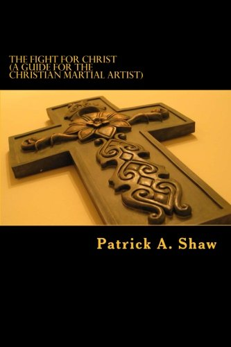 The Fight for Christ: Shaw, Patrick Andrew