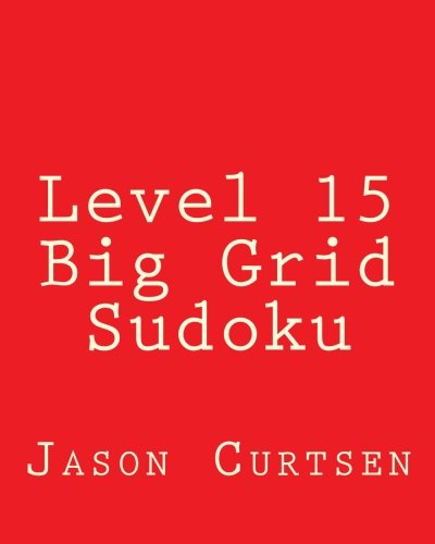 9781482373356: Level 15 Big Grid Sudoku: Fun, Large Grid Sudoku Puzzles