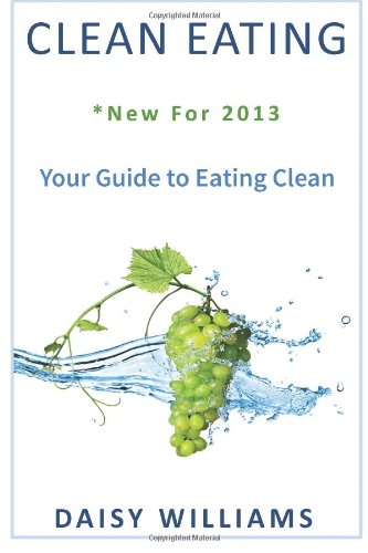 9781482376197: Clean Eating: *New For 2013 - Your Guide to Eating Clean