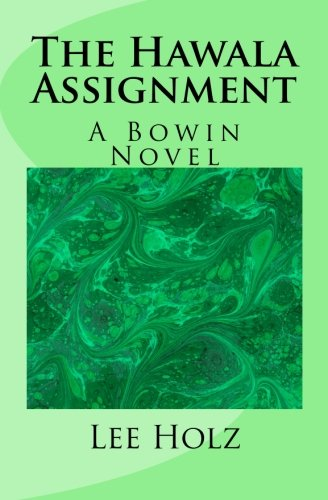 The Hawala Assignment: A Bowin Novel (The Bowin Novels) (Volume 4): Holz, Lee
