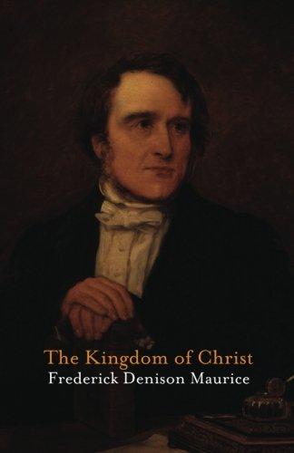 The Kingdom of Christ: Maurice, Frederick Denison