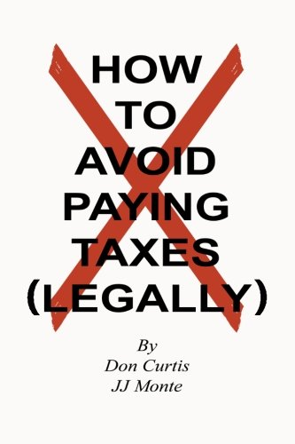 9781482377231: How To Avoid Paying Taxes Legally