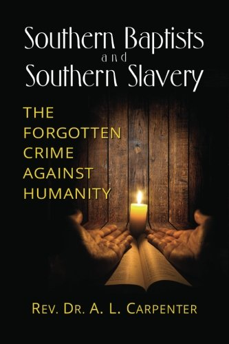 9781482384666: Southern Baptists and Southern Slavery: The Forgotten Crime Against Humanity