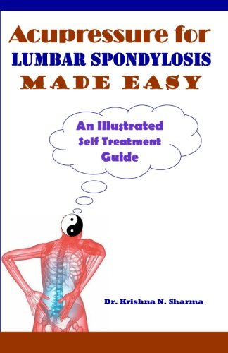 9781482385212: Acupressure for Lumbar Spondylosis Made Easy: An Illustrated Self Treatment Guide
