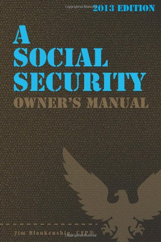 9781482385762: A Social Security Owner's Manual, 2013 Edition: Your Guide To Social Security Retirement, Dependent's, and Survivor's Benefits