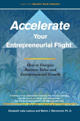 Accelerate Your Entrepreneurial Flight: How to Energize Business Value and Entrepreneurial Growth: ...
