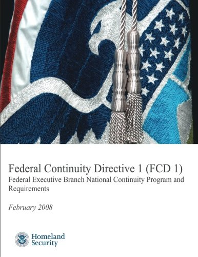 9781482387209: Federal Continuity Directive 1 (FCD1) - Federal Executive Branch National Continuity Program and Requirements (February 2008)