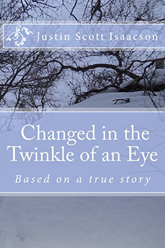 Changed in the twinkle of an eye.: Based on a true story: Justin Scott Isaacson