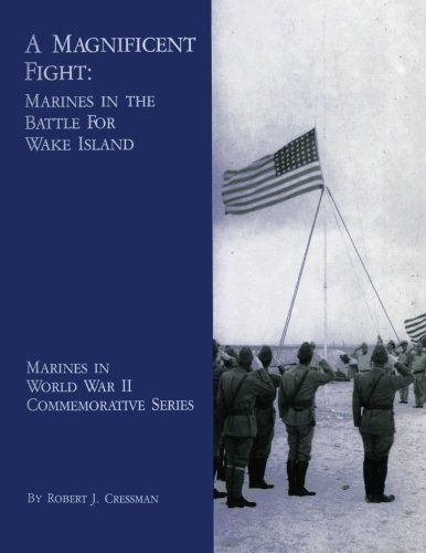 9781482391411: A Magnificent Fight: Marines In The Battle For Wake Island (Marines in World War II Commemorative Series)