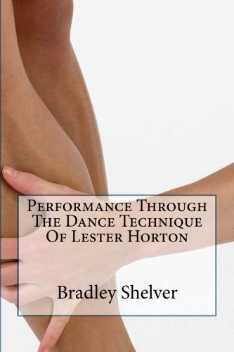 Performance Through The Dance Technique Of Lester Horton: Shelver, Bradley B