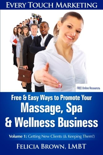 9781482393958: Free & Easy Ways To Promote Your Massage, Spa & Wellness Business: Volume 1: Getting New Clients  (& Keeping Them!) (Every Touch Marketing)