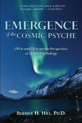 Emergence of the Cosmic Psyche: UFOs and ETs from the Perspective of Depth Psychology: Hill PhD, ...