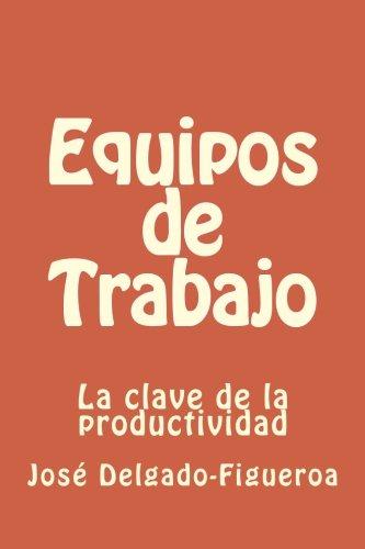 Equipos de Trabajo: La clave de la: Jose Delgado-Figueroa Ph
