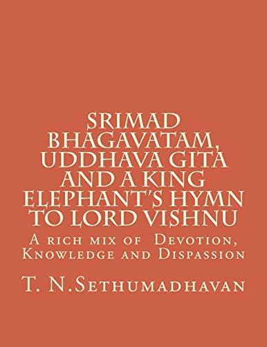 9781482397567: Srimad Bhagavatam, Uddhava Gita and a King Elephant's Hymn to Lord Vishnu: A rich mix of Devotion, Knowledge and Dispassion
