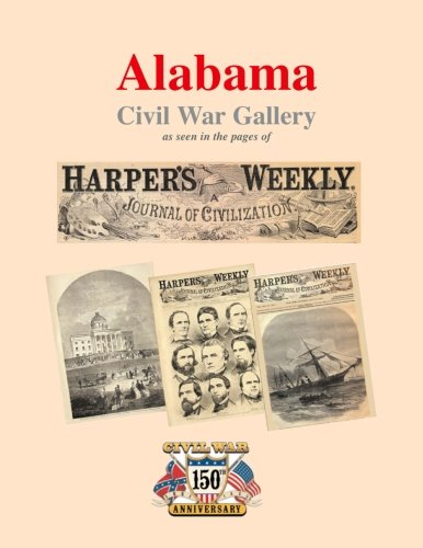 9781482397697: Alabama Civil War Gallery: as seen in the pages of Harper's Weekly (Harper's 150th Anniversary of the Civil War) (Volume 1)