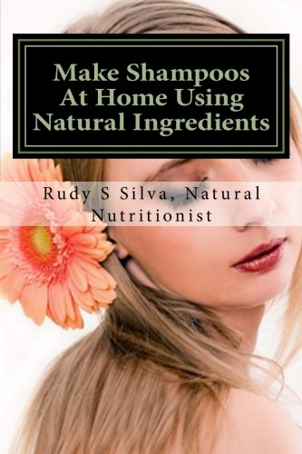 9781482397765: Make Shampoos At Home Using Natural Ingredients: Discover recipes for quality natural hair shampoos