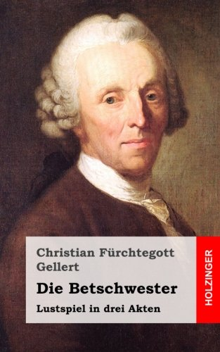 Die Betschwester: Lustspiel: Christian Fürchtegott Gellert