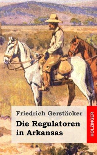9781482399615: Die Regulatoren in Arkansas: Aus dem Waldleben Amerikas (German Edition)