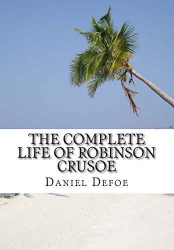 The Complete Life of Robinson Crusoe: Robinson: Defoe, Daniel